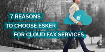 7 Reasons to choose Esker for Cloud Fax Services